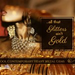 All That Glitters Ain't Gold – Cool Contemporary Creations Of Heavy Metal Gems