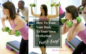 How To Workout And Tone Your Body To Your Own Perfection Fast & Easy