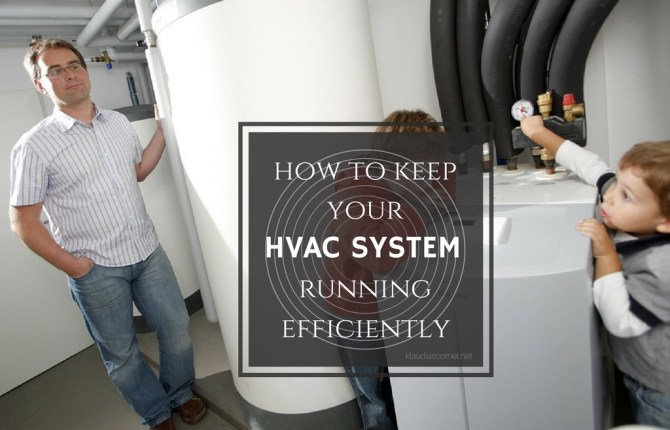 What You Need To Know About How To Keep your HVAC system running efficiently