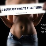 How To Tone Your Body & Burn Fat Fast – 3 Dead Easy Ways To A Flat Tummy