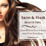 How To Look Beautiful And Fall In Love With Your Face Again – Beauty Tips For The Skin & Hair
