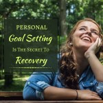 Goal Setting Examples & Strategies – Why Goal Setting Is The Secret To Recovery