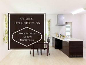 Kitchen Interior Designs - 3 Major Decisions For Your New Kitchen