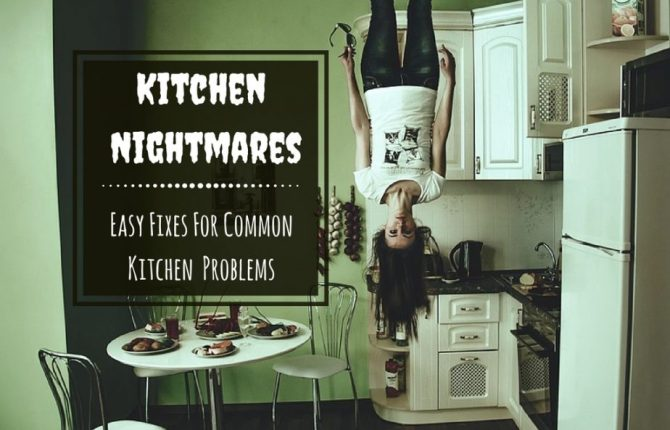 Kitchen Nightmares At Home 101 - Easy Fixes For Common Kitchen Problems