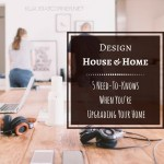 Design House & Home Project – 5 Need-To-Knows When You're Upgrading Your Home