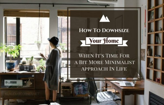 How To Downsize Your Home - When It's Time For A Bit More Minimalist Approach In Lifestyle