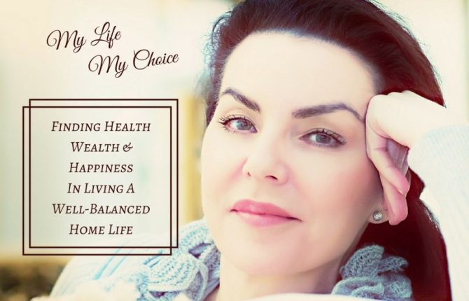 My Life My Choice Finding True Health Wealth and Happiness In A Well Balanced Home Life
