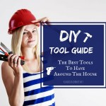 DIY Tools Hardware Guide – The Best Tools To Have Around The House