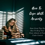 How To Cope With Anxiety – Keep Your Panic Attacks And Anxiety Under Control