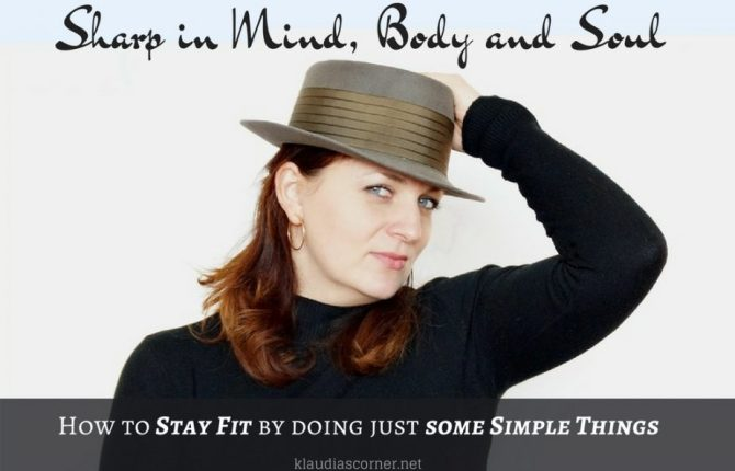 Sharp In Mind, Body And Soul - Stay Fit By Doing Just Some Simple Things