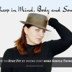 Sharp In Mind, Body And Soul – Stay Fit By Doing Just Some Simple Things