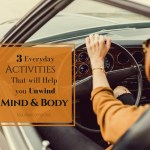 How To Relax Your Mind – 3 Everyday Activities That Will Help You Unwind
