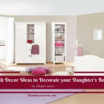 Girls Bedroom Ideas – 7 Stylish Decor Ideas to Decorate Your Daughter's Bedroom
