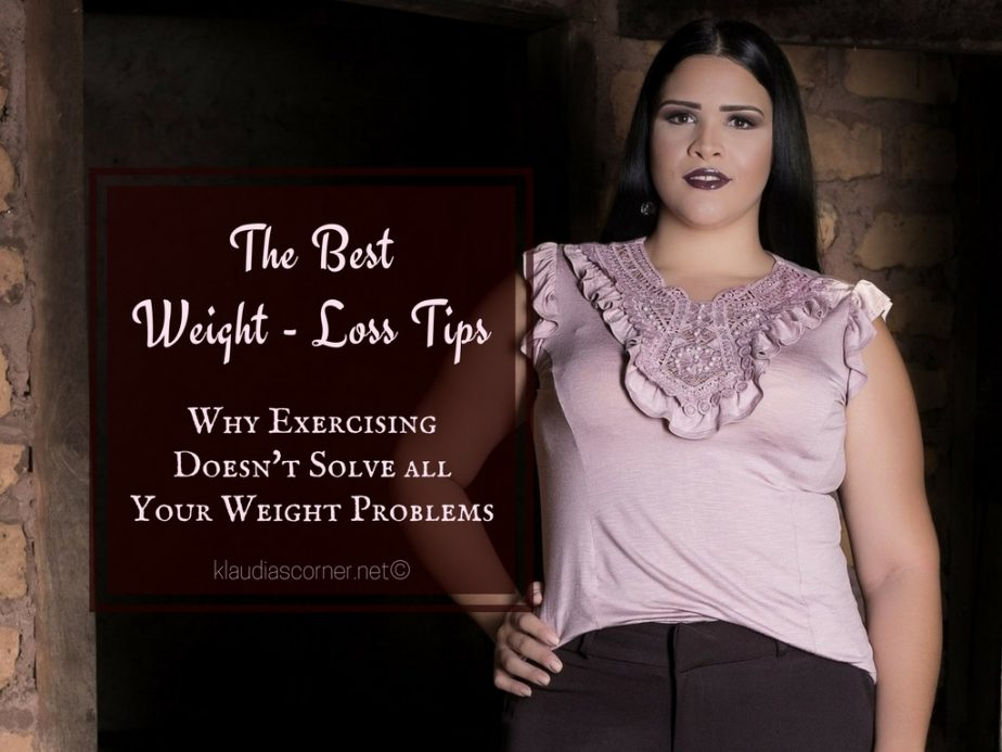 Best Weight Loss Tips- When Exercising Not Solves All Your Weight Problems