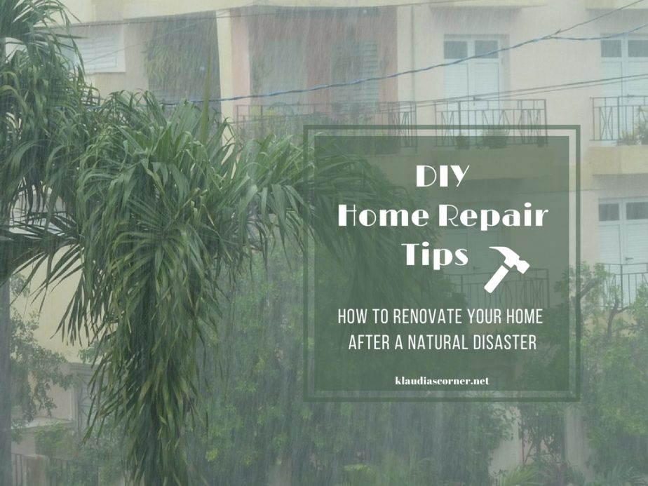 DIY Home Repair Tips - How To Renovate Your Home After A Natural Disaster