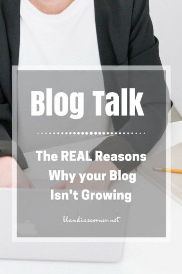 Blog Talk & Tips  - The Real Reasons Why Your Blog Isn't Growing - klaudiascorner.net