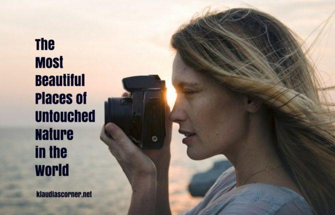 Best Places To Visit - The Most Beautiful Places Of Untouched Nature - klaudiascorner.net