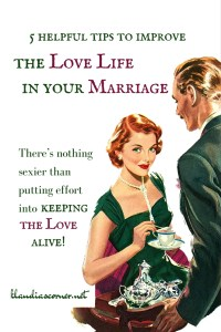 Keep The Love Alive - 5 Helpful Tips to Improve the Love Life in Your Marriage