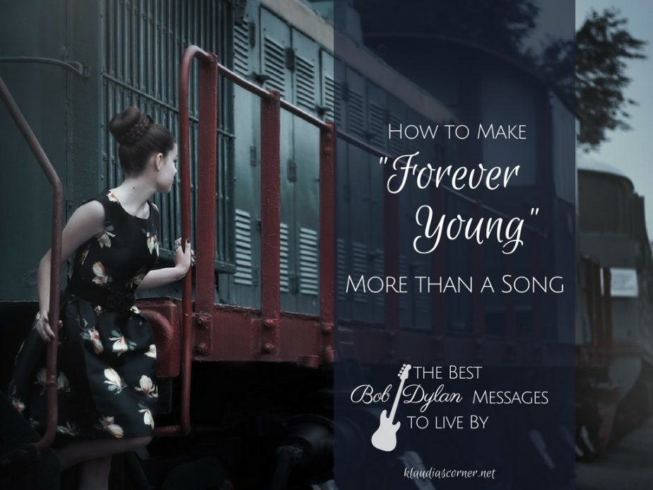 Best Bob Dylan Messages Ever! - How To Make 'Forever Young' More Than a Song