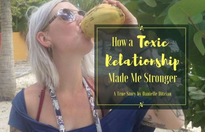 How a Toxic Relationship Made Me Stronger by Danielle Ditzian