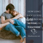 Let's Move! – How Long Should You Date Before Moving In Together?