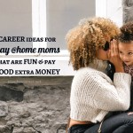 Stay At Home Mom Jobs – 5 Career Ideas That Pay Good Money
