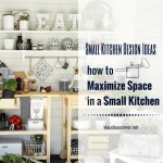 Small Kitchen Design Ideas – How to Maximize Space In a Small Kitchen