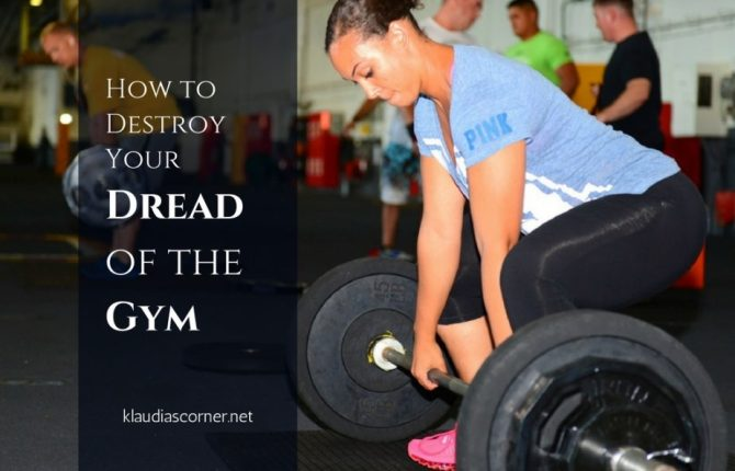 Stay Motivated & Destroy Your Dread of The Gym - klaudiascorner.net
