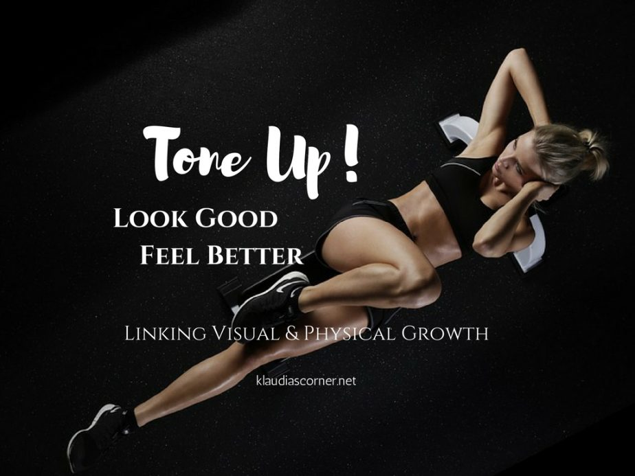 Tone it Up! - Look Good Feel Better - Linking Visual And Physical Growth
