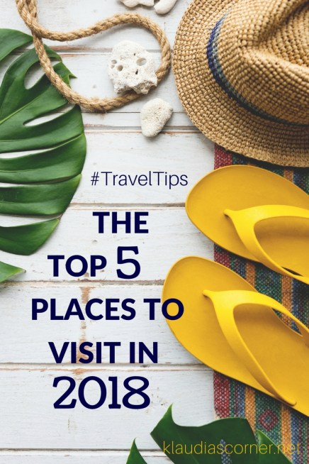 Travel Advice - Top Travel Destinations 2018 - The 5 Best Places To Visit This Year