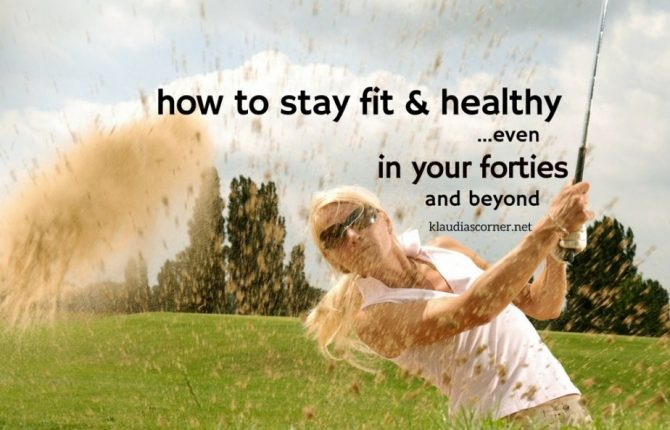 How To Stay Fit And Healthy In Your Forties & Beyond