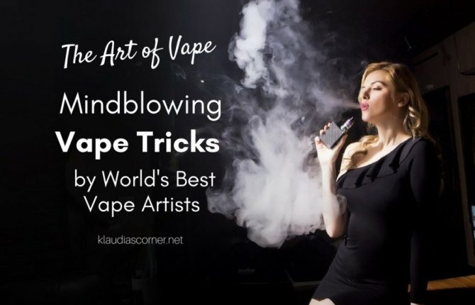 The Art Of Vape - These Vape Tricks & Skills Will Definitely Blow Your Mind
