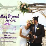 My Dream Wedding – Thinking Of Getting Married Abroad