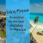 Visit Mexico – Travel Tips For The Best Holiday in Mexico