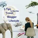 How To Travel And Blog Successfully –  5 Tips To Live The Travel Blogger Lifestyle