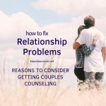 HowtoFix Relationship Problems – 4 Good Reasons to Consider Couples Counseling