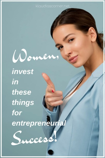 Women, invest in these things for entrepreneurial success! - Start to develop a more comprehensive approach to your career concerning where to invest your time, effort, and money to help maximize both your success and your wellbeing. Read on to find out more.
