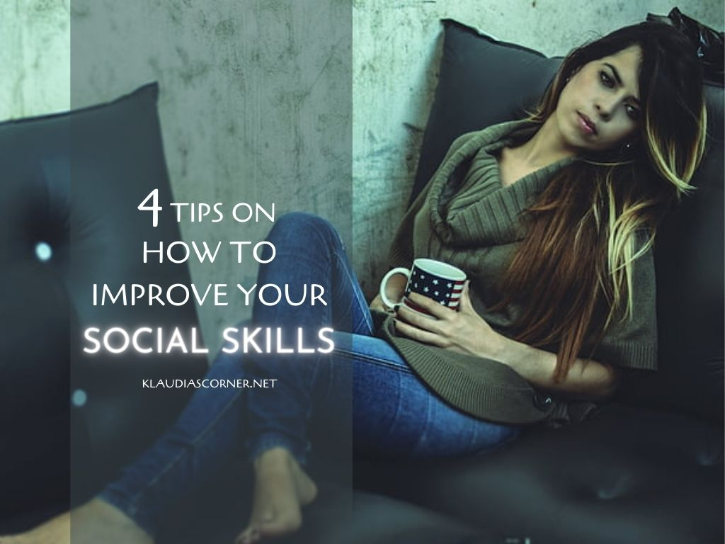 How To Be More Social & Confident – 4 Tips To Improve Your Social Skills