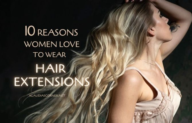10 Reasons Women Love to Wear Hair Extensions