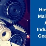 how-to-maintain-an-industrial-gearbox
