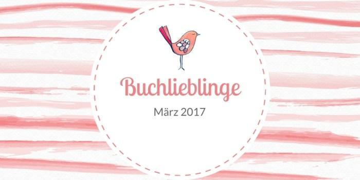 Meine Buchlieblinge im März 2017 – magische Wesen und starke Frauen