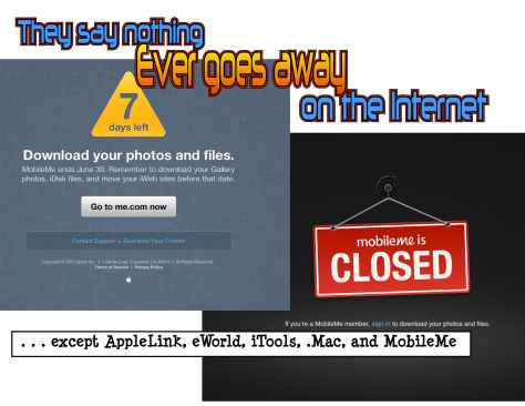 Nothing ever goes away on the Internet -- except AppleLink, eWorld, iTools, .Mac, MobileMe...