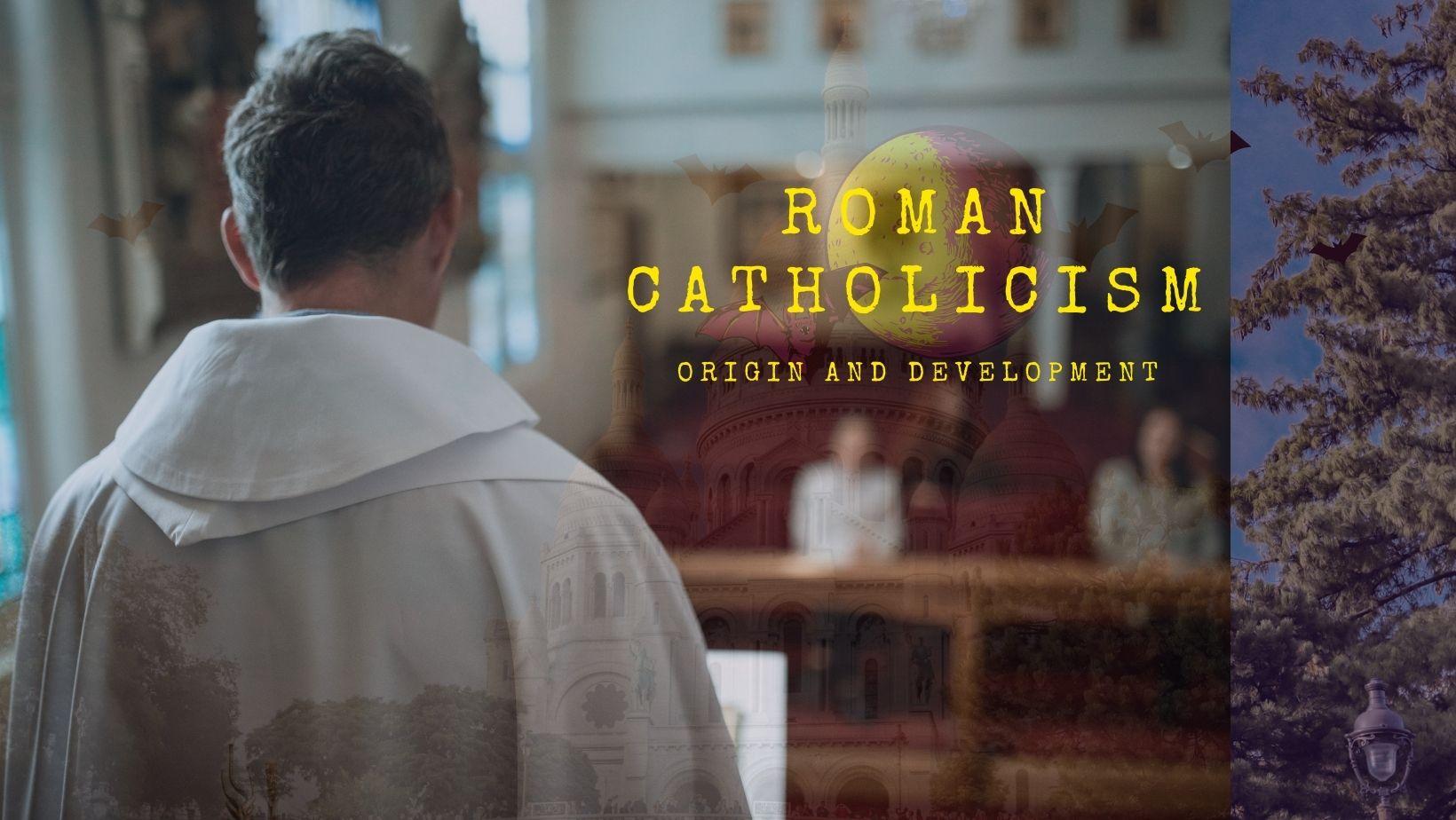 origin and development of roman catholicism