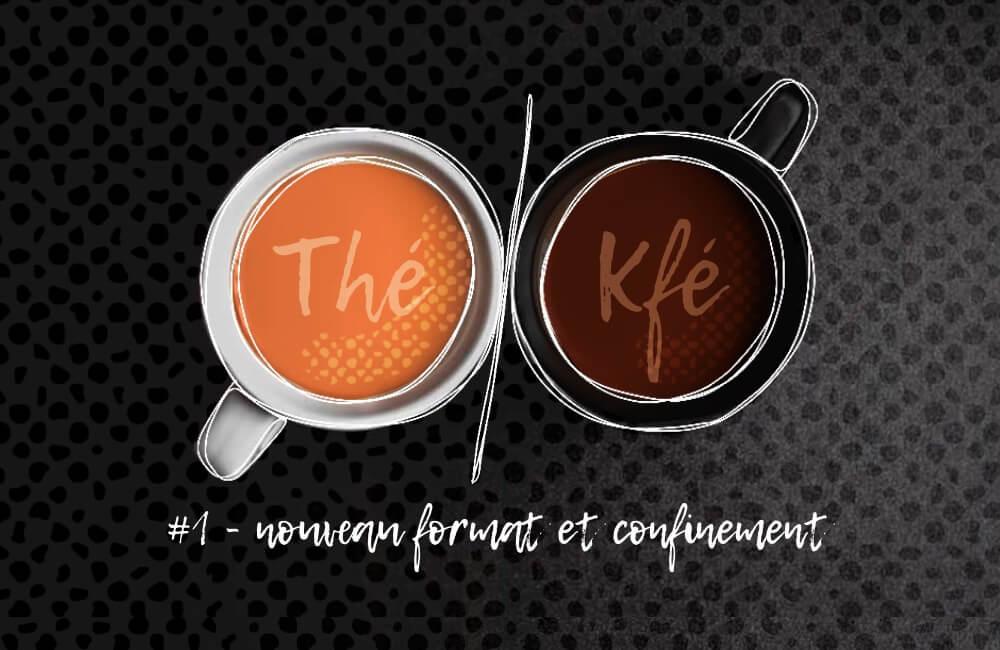 thé ou kfé ? podcast nouveau format et confinement