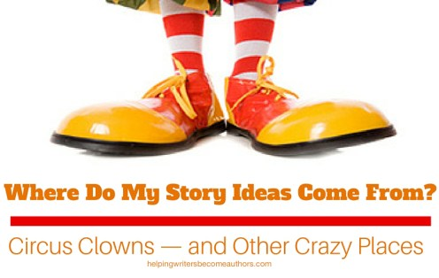 Where Do Story Ideas Come From? Circus Clowns--and Other Crazy Places