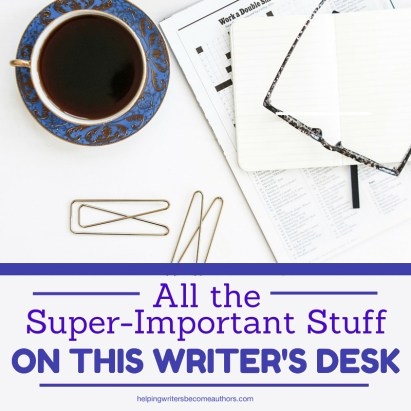 All the Super-Important Stuff on This Writer's Desk