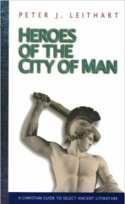 Heroes of the City of Man Peter J. Leithart