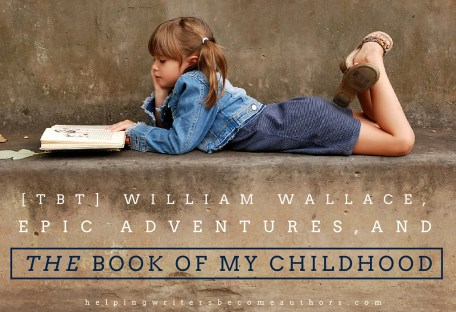 [TBT] William Wallace, Epic Adventures, and THE Book of My Childhood
