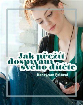 Jak přežít dospívání svého dítěte - Nancy van Peltová