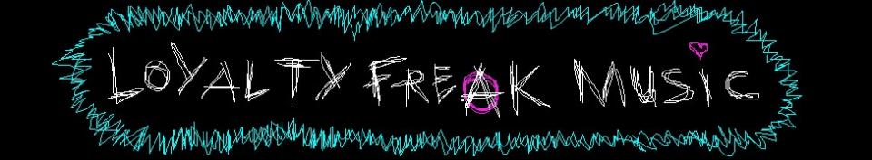 A scratchy, pixelated digitally hand-drawn banner says LOYALTY FREAK MUSIC with the A decorated with a circle to make the Anarchist Symbol. The banner is black with cyan border, white letters and a hot pink circle around the anarchist A